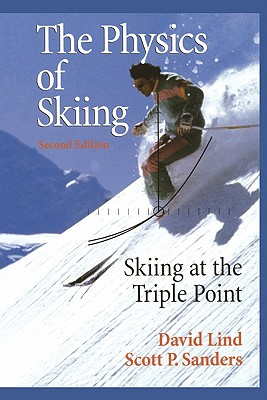 The Physics of Skiing: Skiing at the Triple Point - Lind, David A., and Sanders, Scott P.