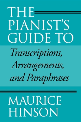 The Pianist's Guide to Transcriptions, Arrangements, and Paraphrases - Hinson, Maurice