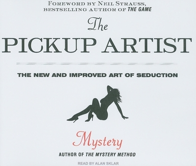 The Pickup Artist: The New and Improved Art of Seduction - Mystery, and Sklar, Alan (Read by), and Strauss, Neil (Foreword by)