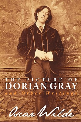 The Picture of Dorian Gray and Other Writings - Wilde, Oscar
