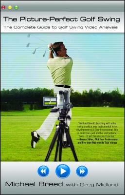 The Picture-Perfect Golf Swing: The Complete Guide to Golf Swing Video Analysis - Breed, Michael, and Midland, Greg