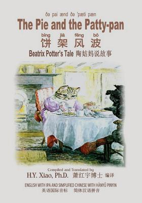 The Pie and the Patty-Pan (Simplified Chinese): 10 Hanyu Pinyin with IPA Paperback B&w - Potter, Beatrix (Illustrator), and Xiao Phd, H y