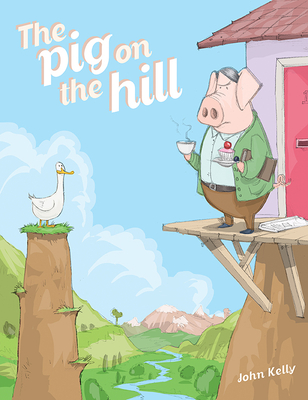 The Pig on the Hill - Kelly, John