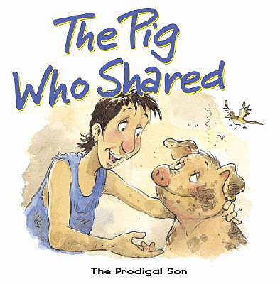 The Pig Who Shared: The Prodigal Son - Dowley, Tim
