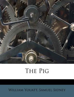 The Pig - Youatt, William, and Sidney, Samuel