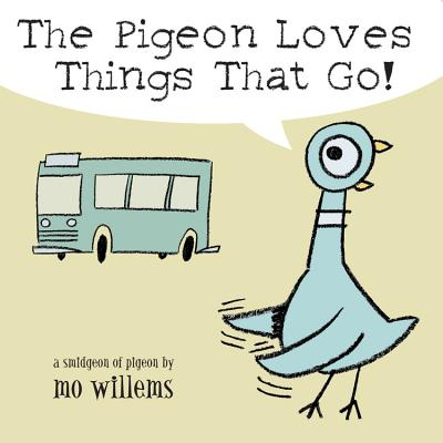 The Pigeon Loves Things That Go! - Willems, Mo