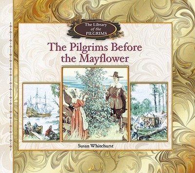 The Pilgrims Before the Mayflower - Whitehurst, Susan