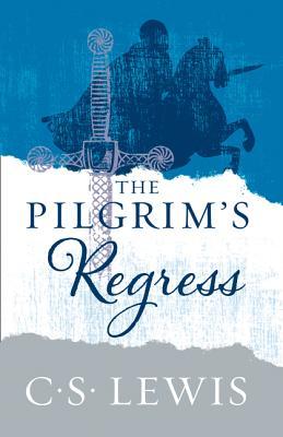 The Pilgrim's Regress - Lewis, C. S.