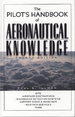 The Pilot's Handbook of Aeronautical Knowledge - Illman, Paul E, and Illman Paul