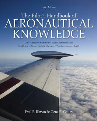 The Pilot's Handbook of Aeronautical Knowledge - Illman, Paul E, and Gailey, Gene