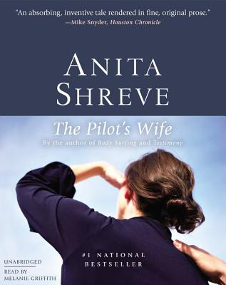 The Pilot's Wife - Shreve, Anita, and Griffith, Melanie (Read by)