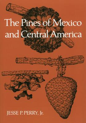 The Pines of Mexico and Central America - Perry, Jesse P, Jr.