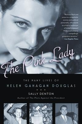 The Pink Lady: The Many Lives of Helen Gahagan Douglas - Denton, Sally