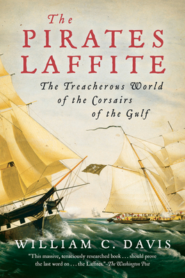 The Pirates Laffite: The Treacherous World of the Corsairs of the Gulf - Davis, William C