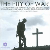 The Pity of War - Martin Roscoe (piano); Matthew Trusler (violin); Samuel West; Samuel West (speech/speaker/speaking part)