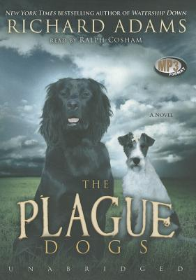 The Plague Dogs - Adams, Richard, and Cosham, Ralph (Read by)