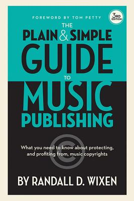 The Plain and Simple Guide to Music Publishing - Wixen, Randall D