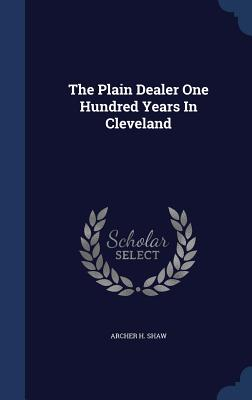 The Plain Dealer One Hundred Years in Cleveland - Shaw, Archer H