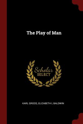 The Play of Man - Groos, Karl