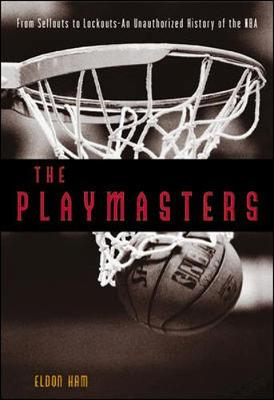 The Playmasters: From Sellouts to Lockouts--An Unauthorized History of the NBA - Ham, Eldon L