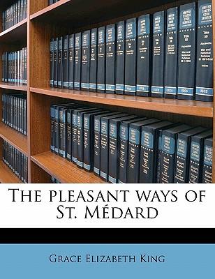 The Pleasant Ways of St. Médard - King, Grace Elizabeth