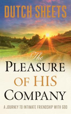 The Pleasure of His Company: A Journey to Intimate Friendship with God - Sheets, Dutch