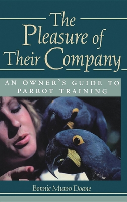 The Pleasure of Their Company: An Owner's Guide to Parrot Training - Doane, Bonnie Munro, M.S.N.