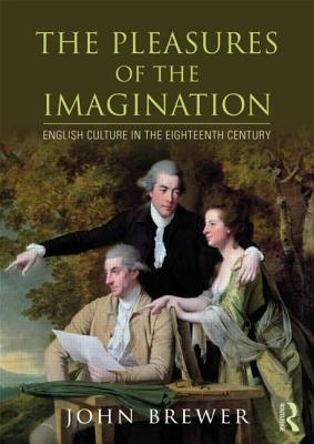 The Pleasures of the Imagination: English Culture in the Eighteenth Century - Brewer, John