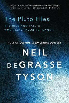 The Pluto Files: The Rise and Fall of America's Favorite Planet - Tyson, Neil DeGrasse, Professor