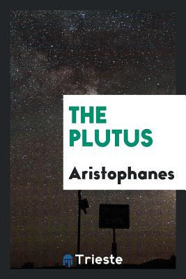 The Plutus - Aristophanes
