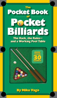 The Pocket Book of Pocket Billiards: The Rack, the Rules and a Working Pool Table - Vago, Mike