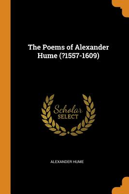 The Poems of Alexander Hume (?1557-1609) - Hume, Alexander