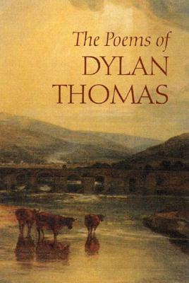 The Poems of Dylan Thomas - Thomas, Dylan, and Jones, Daniel (Editor)