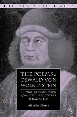 The Poems of Oswald Von Wolkenstein: An English Translation of the Complete Works (1376/77-1445) - Classen, Albrecht