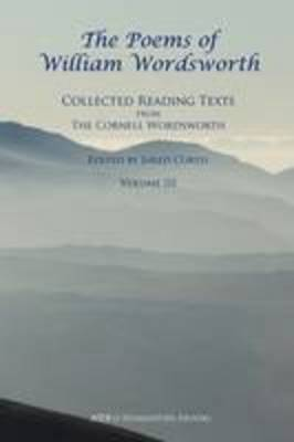 The Poems of William Wordsworth III - Wordsworth, William, and Curtis, Jared (Editor)