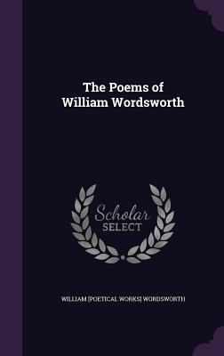 The Poems of William Wordsworth - Wordsworth, William [Poetical Works]