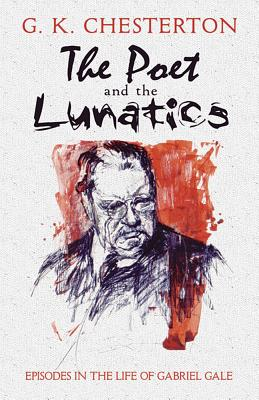 The Poet and the Lunatics: Episodes in the Life of Gabriel Gale - Chesterton, G K