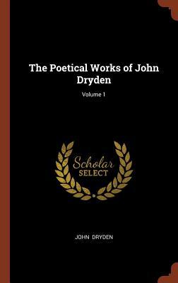The Poetical Works of John Dryden; Volume 1 - Dryden, John