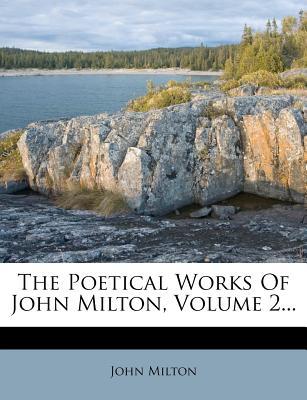 The Poetical Works of John Milton, Volume 2... - Milton, John, Professor