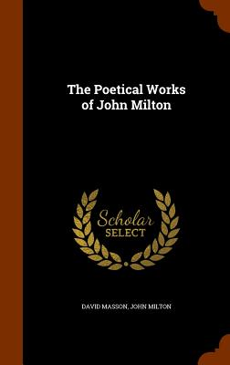 The Poetical Works of John Milton - Masson, David