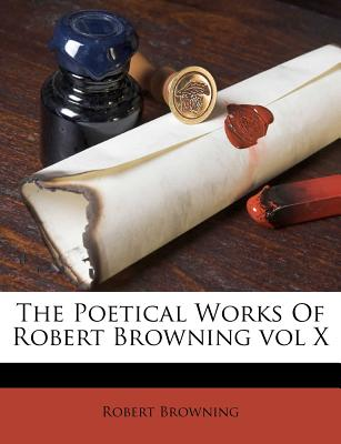 The Poetical Works of Robert Browning Vol X - Browning, Robert