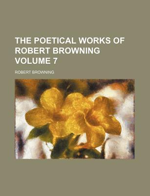 The Poetical Works of Robert Browning Volume 7 - Browning, Robert