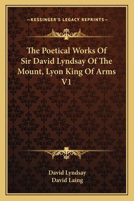 The Poetical Works of Sir David Lyndsay of the Mount, Lyon King of Arms V1 - Lyndsay, David, and Laing, David (Editor)