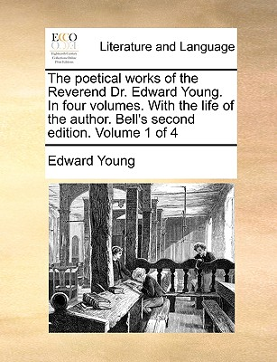 The Poetical Works of the Reverend Dr. Edward Young. in Four Volumes. with the Life of the Author. Bell's Second Edition. Volume 1 of 4 - Young, Edward