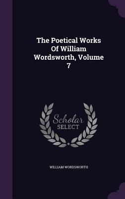 The Poetical Works of William Wordsworth, Volume 7 - Wordsworth, William