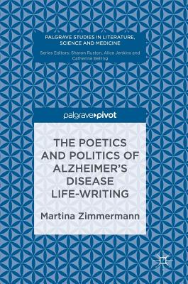 The Poetics and Politics of Alzheimer's Disease Life-Writing - Zimmermann, Martina