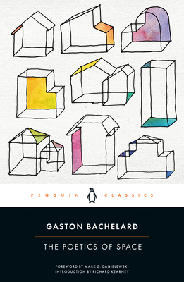 The Poetics of Space - Bachelard, Gaston, and Jolas, Maria (Translated by), and Danielewski, Mark Z (Foreword by)