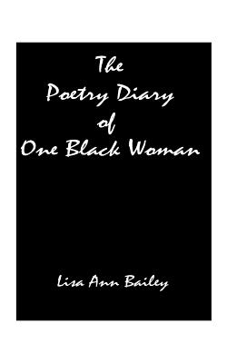 The Poetry Diary of One Black Woman - Bailey, Lisa Anne