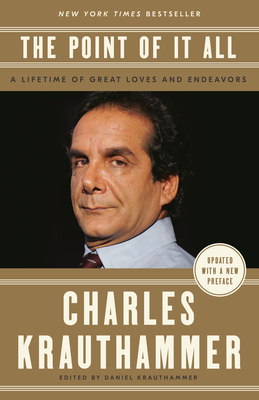 The Point of It All: A Lifetime of Great Loves and Endeavors - Krauthammer, Charles, and Krauthammer, Daniel (Editor)