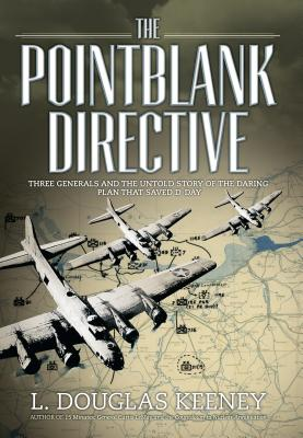 The Pointblank Directive: Three Generals and the Untold Story of the Daring Plan That Saved D-Day - Keeney, L Douglas